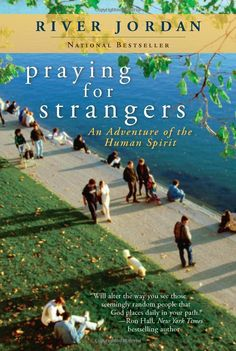 Praying for Strangers by River Jordan. The author makes a simple but powerful New Year's resolution to pray for a different stranger every day.