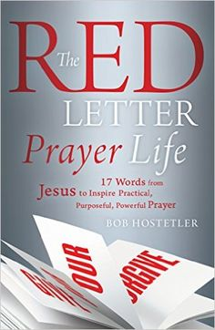 """Encounter a life-changing journey through the prayers of Jesus from award-winning author and pastor, Bob Hostetler! Register to win a copy of """"The Red Letter Prayer Life."""" Click on the """"Pew Giveaways"""" button on Inside The Pew to enter."""
