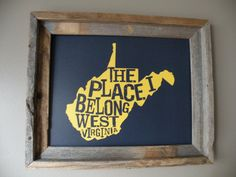 The Place I Belong West Virginia Map Print by fortheloveofmaps
