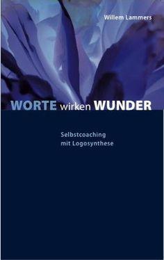 """""""Worte wirken Wunder"""" ist das erste Buch das Willem Lammers zum Thema """"Selbstcoaching mit Logosynthese"""" geschrieben hat, und das ist nun schon eine Weile her. Das Buch, das hier noch einmal kurz besprochen wird, ist leider schon vergriffen, und das ist eigentlich schade. Es hätte aus meiner Sicht ein Klassiker werden können. Das Problem ist allerdings, dass sich die praktische Arbeit mit Logosynthese so stark verändert hat, dass dieses Buch dem Thema einfach nicht  mehr gerecht würde. Stark, Logos, Psychology, Writing, Logo"""