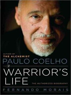 Paulo Coelho A Warrior's Life: The Authorized Biography: Paulo Coelho A Warrior's Life