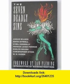 The Seven Deadly Sins - Greatest Authors of the Century Commenting on Their Favorite Sin Angus Wilson, Edith Sitwell, Patrick Leigh Fermor, Evelyn Waugh, Christopher Sykes, W.H. Auden, Raymond Mortimer ,   ,  , ASIN: B000X92B7I , tutorials , pdf , ebook , torrent , downloads , rapidshare , filesonic , hotfile , megaupload , fileserve