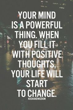 Motivation Quotes : Your mind is a powerful thing. When you fill it with positive thoughts, your lif. - About Quotes : Thoughts for the Day & Inspirational Words of Wisdom Motivacional Quotes, Great Quotes, Qoutes, Quotes Inspirational, Famous Quotes, Motivational Monday, Monday Quotes, Quotes Images, Short Quotes