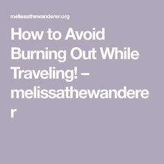 How to Avoid Burning Out While Traveling! – melissathewanderer Honeymoon Trip, Burns, Traveling, Feelings, Viajes, Trips, Travel