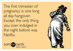 The first trimester of pregnancy is one long all day hangover. Except the only thing you over indulged in the night before was Netflix. | Pregnancy Ecard