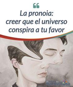 """La pronoia: creer que el universo conspira a tu favor La #pronoia es un término acuñado por contraposición a la paranoia. Se trata de una #fantasía en que, si haces """"lo correcto"""", el universo te #concederá deseos #Emociones"""