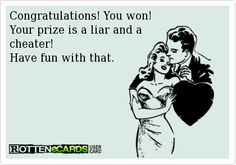Congratulations! You won! Your prize is a liar and a cheater! Have fun with that. #cheaters #liars