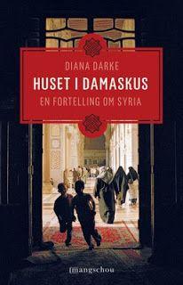 "Rose-Maries litteratur- og filmblogg: Diana Darke: ""Huset i Damaskus - En fortelling om ... Rose Marie, Syria, Diana, Om, Baseball Cards"