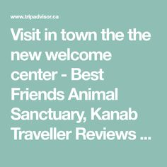 Visit in town the the new welcome center - Best Friends Animal Sanctuary, Kanab Traveller Reviews - TripAdvisor