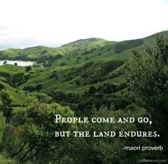 Love this Maori proverb about our place on earth.