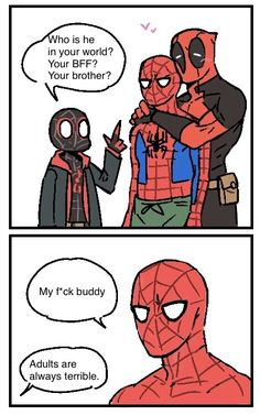 Ho is he in your world? Your BFF? Your brother? My f'ck buddy Adults are always terrible. Marvel Fan Art, Marvel Comic Universe, Marvel Avengers, Marvel Comics, Deadpool X Spiderman, Spiderman Art, Funny Marvel Memes, Marvel Jokes, Cute Comics