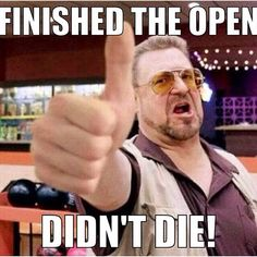 Finished the Open. Didn't die!