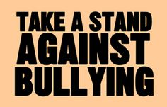 TAKE A STAND AGAINST BULLYING.