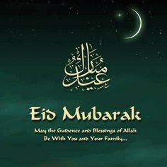 Eid Mubarak! May the Guidance & Blessings of Allah be with You and Your Family. Ameen