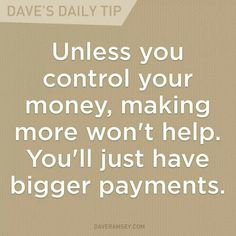 """""""Unless you control your money, making more won't help. You'll just have bigger payments."""" #budgeting"""