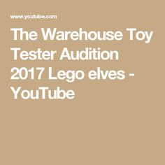 The Warehouse Toy Tester Audition 2017 Lego elves - YouTube