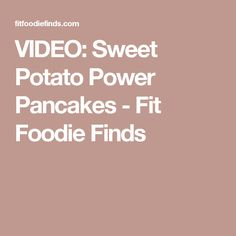 VIDEO: Sweet Potato Power Pancakes - Fit Foodie Finds