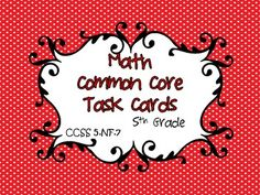 ($1.50) This common core resource contains 24 task cards specifically written for and aligned to CCSS 5.NF.7. This resource contains several different type...