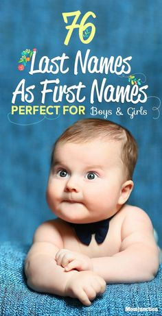 76 Last 3Names As First #Names Perfect For #Boys And #Girls : In the past few years, we've seen a wave of last-name crossovers. These names appeal to creative mothers with their freshness, and their heritage and familiarity keep them down-to-earth. Besides, it's also a lovely way to keep the family name alive.