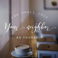 """For all the law is fulfilled in one word even in this: You shall love your neighbor as yourself."""" - Galatians 5:14 NKJV 