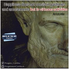 """Happiness does not consist in pastimes and amusements, but in activities in accordance with virtue"" - Aristotle (-384 -322 B.C.) #aristotle #aristote #citation #quote"