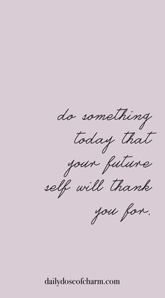 Do something today that your future self will thank you for daily dose of charm . - Do something today that your future self will thank you for daily dose of charm quotes lauren lindm - Words Quotes, Me Quotes, Motivational Quotes, Inspirational Quotes, Sayings, Happy Quotes, Great Quotes, Quotes To Live By, The Words