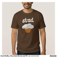 Stud muffin brown and white tee shirt features a tasty muffin with fluffy white frosting on top with the word stud on top. Silly and comical t-shirt for the bodybuilder, boyfriend or funny guy. #food #humor #shirts