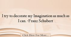 Franz Schubert Quotes About Imagination - 37653
