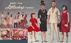 The Littlechap Family    The Littlechap Family was a series of dolls released by Remco in the early 1960's. They were sort of an idealized Kennedy-like family consisting of Dr. John Littlechap (who shared a first name and some resemblance to the US President), his wife Lisa, and their two daughters, Judith, 17 and Libby, 10 Z