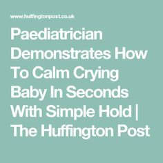 Paediatrician Demonstrates How To Calm Crying Baby In Seconds With Simple Hold | The Huffington Post