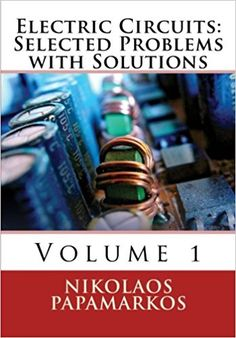 Electric Circuits: Selected Problems with Solutions: Volume 1: Nikolaos Papamarkos: 9781519100177: Amazon.com: Books