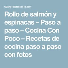 Rollo de salmón y espinacas – Paso a paso – Cocina Con Poco – Recetas de cocina paso a paso con fotos Bon Appetit, Food And Drink, Healthy Recipes, Healthy Food, Drinks, Relleno, Chocolate, Candy Popcorn, Recipes