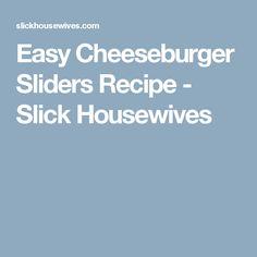 Easy Cheeseburger Sliders Recipe - Slick Housewives
