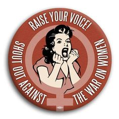 Shout out against the republican War on Women!