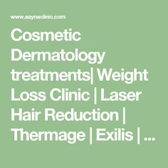 Cosmetic Dermatology treatments| Weight Loss Clinic | Laser Hair Reduction | Thermage | Exilis | Fillers | Delhi India