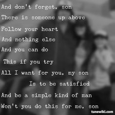 For my sons.  Ive raised you to be honest, kind and humble.  My only wish is you love each other.  Stick together through the bad times.  And, never lose hope.  Love- Mom -- #LyricArt for Simple Man by Lynyrd Skynyrd