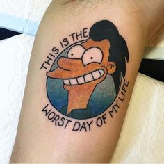 the simpsons / worst day of my life Futurama Tattoo, Simpsons Tattoo, Piercing Tattoo, I Tattoo, Comic Tattoo, Cartoon Tattoos, Cool Tats, Worst Day, Cool Cartoons