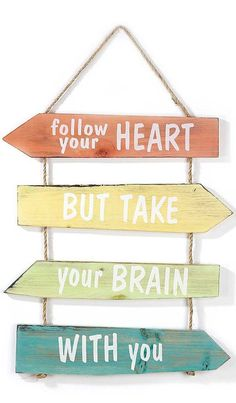 Follow Your Heart BUT Take Your Brain With You ♥