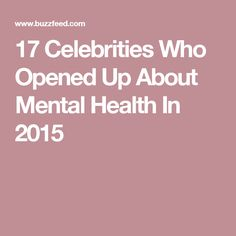 17 Celebrities Who Opened Up About Mental Health In 2015