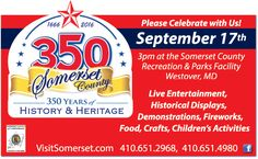 Come out and celebrate Somerset County's 350th Anniversary on September 17 at 3pm at the Somerset County Recreation & Parks Facility in Westover, MD. Live entertainment, historical displays, fireworks, food & more. Learn more at http://www.visitsomerset.com/ : http://www.frugals.biz/