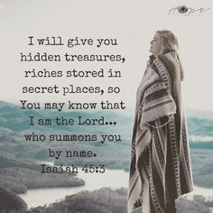 Hidden treasure, so you know I am the Lord.. Isaiah 45:3