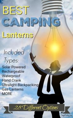 28 Best Camping Lanterns - The very best of every single type of lantern. Its the lantern list of the year.