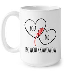 You Me Bowchikkawowow Coffee Mug