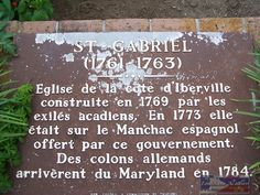 Old St. Gabriel Church Marker (No longer at location).   Translation: Church of the Iberville Coast built by Acadian exiles in 1769. It was located in 1773 on Spanish Manchac on a grant given by that Government. German settlers came from Maryland in 1784. Location: St. Gabriel, Mississippi River, Iberville Parish