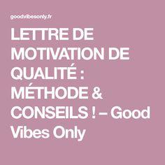 LETTRE DE MOTIVATION DE QUALITÉ : MÉTHODE & CONSEILS ! – Good Vibes Only