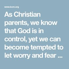 As Christian parents, we know that God is in control, yet we can become tempted to let worry and fear shake the trust we have in Him. That's why it's so important to guard our thoughts and the words we speak and to pray protection over our children. Here are four verses to speak and pray over our children daily: http://www.kcm.org/real-help/relationships/pray/praying-over-young-children