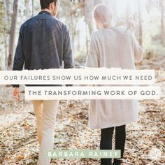 I've learned that when I choose to believe in my husband, I'm really choosing to believe in God. Not because my husband is immortal, but I'm showing I believe in God's sovereignty to change hearts, attitudes and behaviors.  -Barbara Rainey