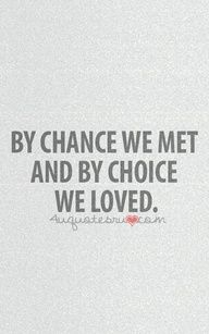 By chance we met and by choice we loved