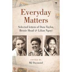 Buy Everyday Matters: Selected Letters of Dora Taylor, Bessie Head & Lilian Ngoyi by M. Daymond and Read this Book on Kobo's Free Apps. Discover Kobo's Vast Collection of Ebooks and Audiobooks Today - Over 4 Million Titles! Shirley Williams, Michael Frayn, James Joyce, African Culture, Bedtime Stories, Looking Back, Memoirs, The Selection, Audiobooks