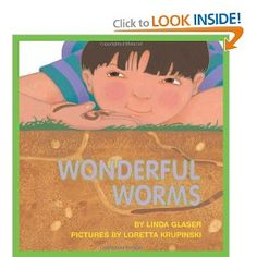 Wonderful Worms by Linda Glaser: Early Childhood Books/Concept Books- This book teaches about worms and their environment.  This book would be helpful in teaching a lesson about worms.
